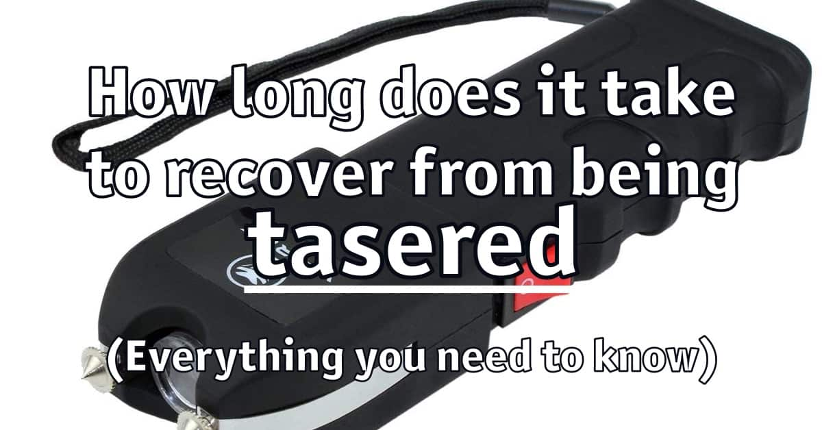 How long does it take to recover from being tasered (Everything you need to know)