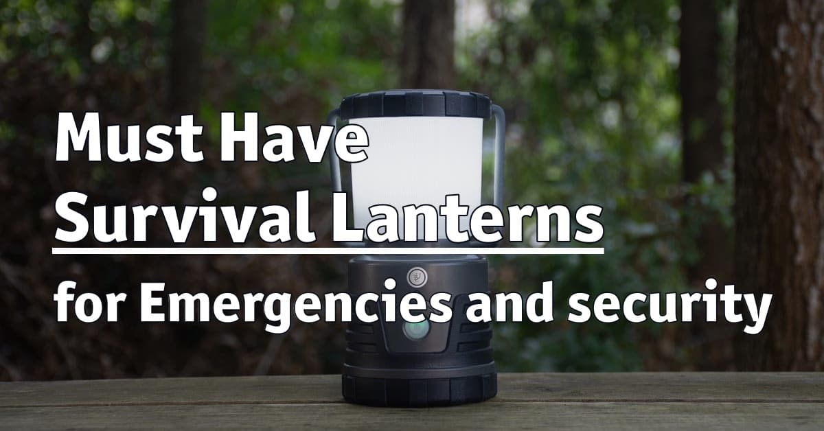 Must Have Survival Lanterns for Emergencies and security