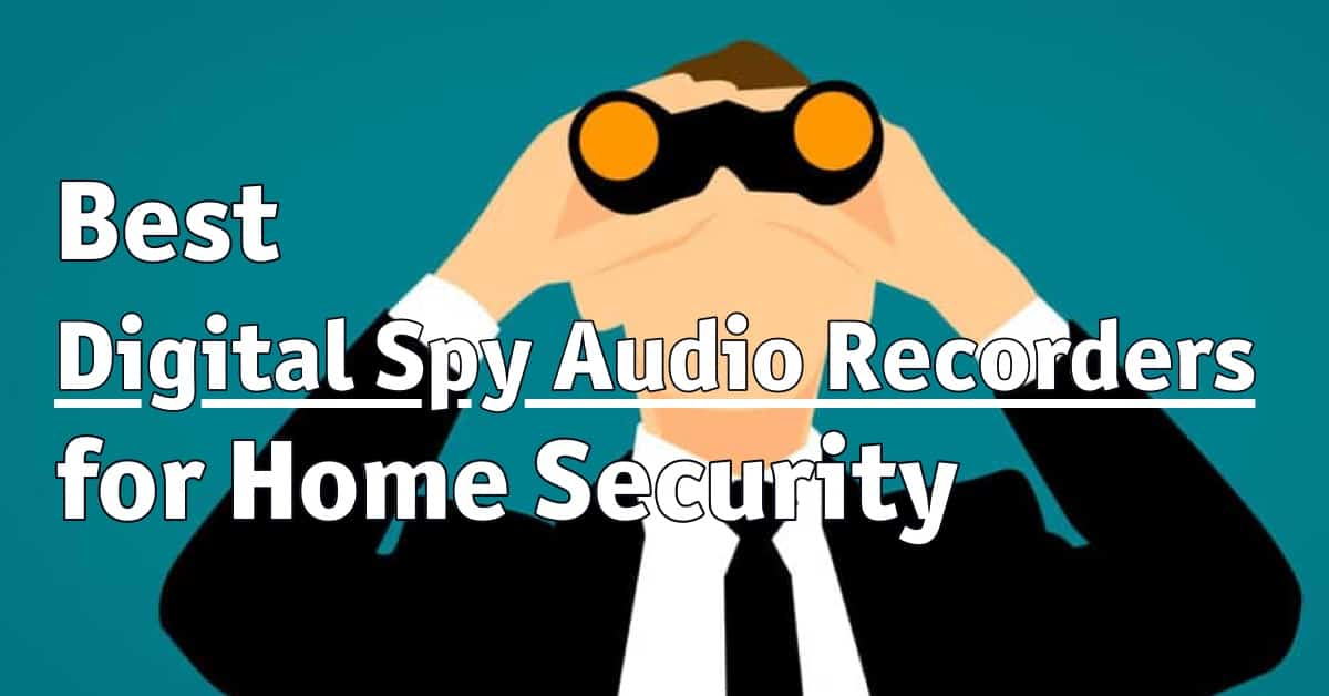 Best Digital Spy Audio Recorders for Home Security