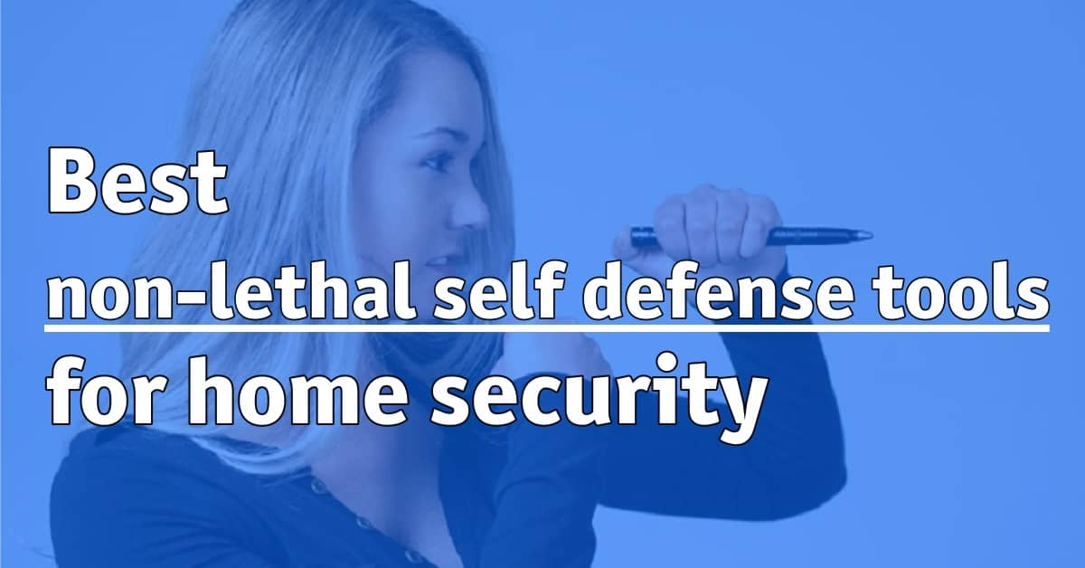Best non lethal self defense tools for home security