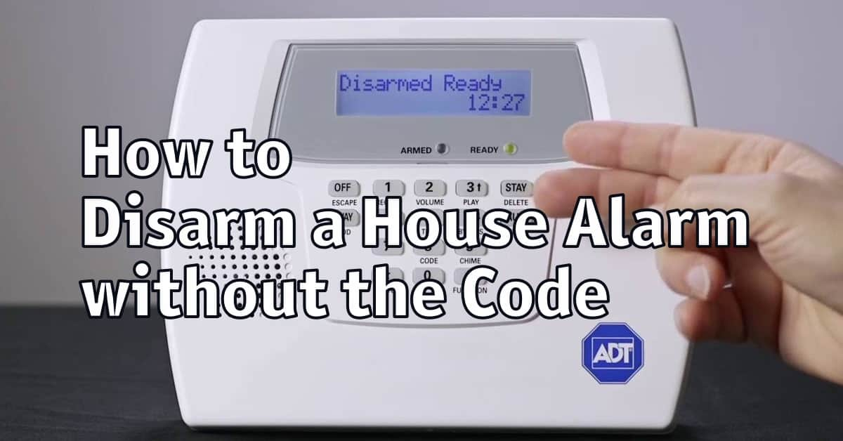 How to Disarm a House Alarm without the Code