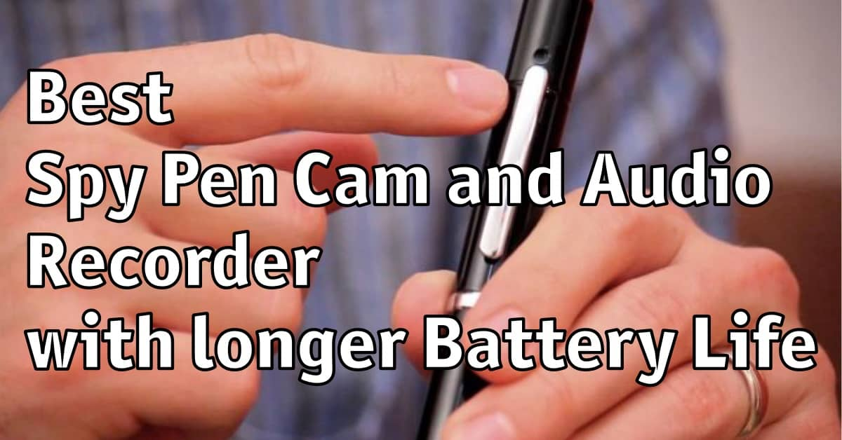 Best Spy Pen Cam and Audio Recorder with longer Battery Life