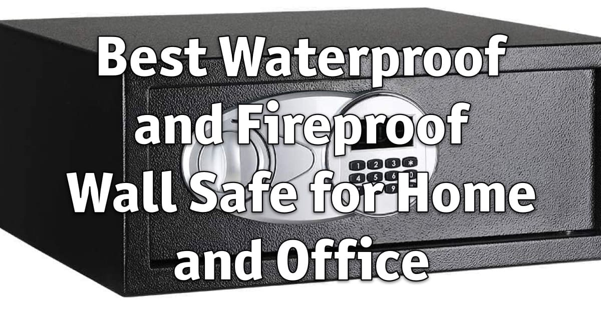 Best Waterproof and Fireproof Wall Safe for Home and Office