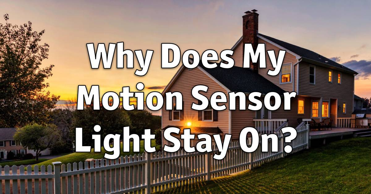 Why Does My Motion Sensor Light Stay On?