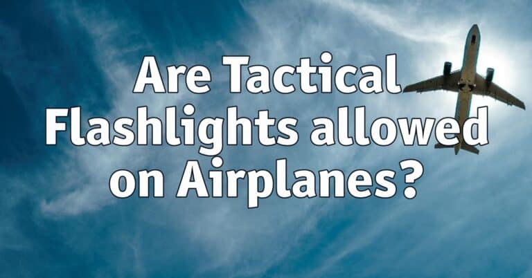 Are Tactical Flashlights allowed on Airplanes?