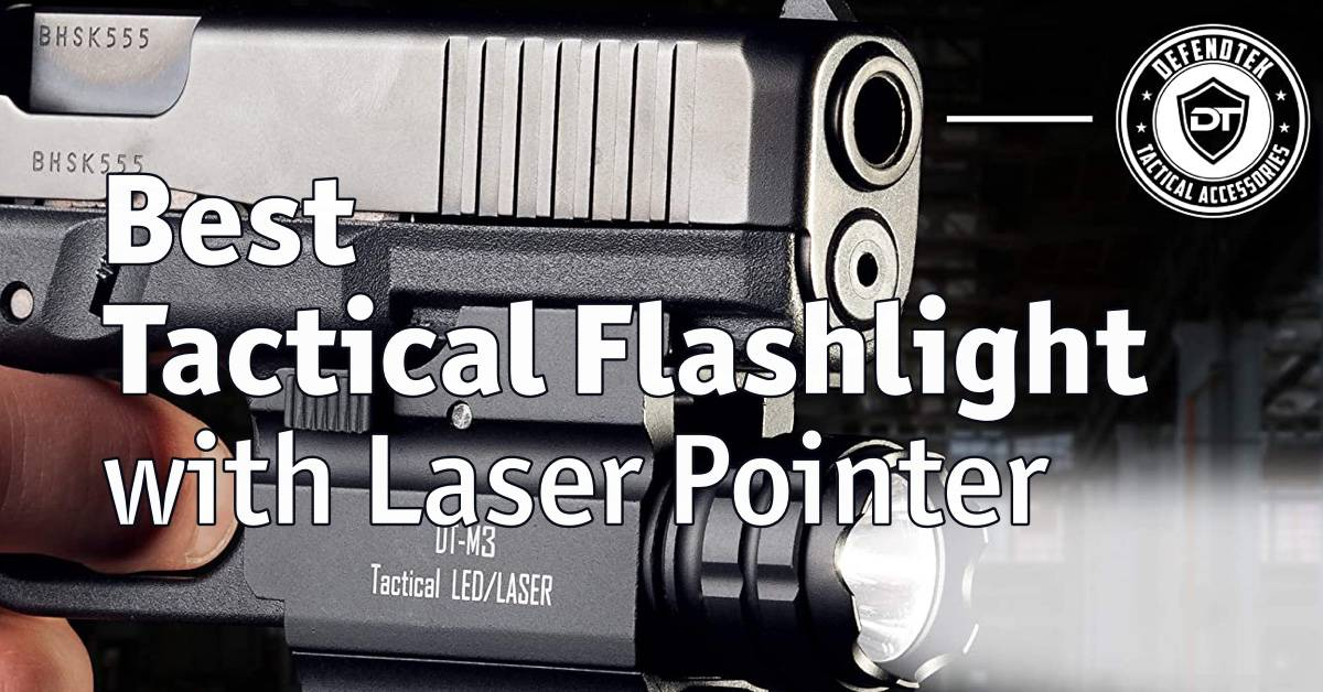 Best Tactical Flashlight with Laser Pointer