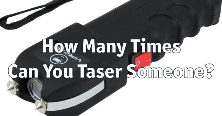 How Many Times Can You Taser Someone
