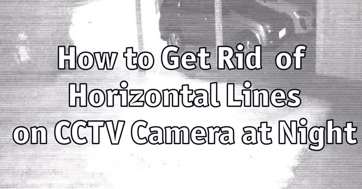 How to Get Rid Of Horizontal Lines on CCTV Camera at Night