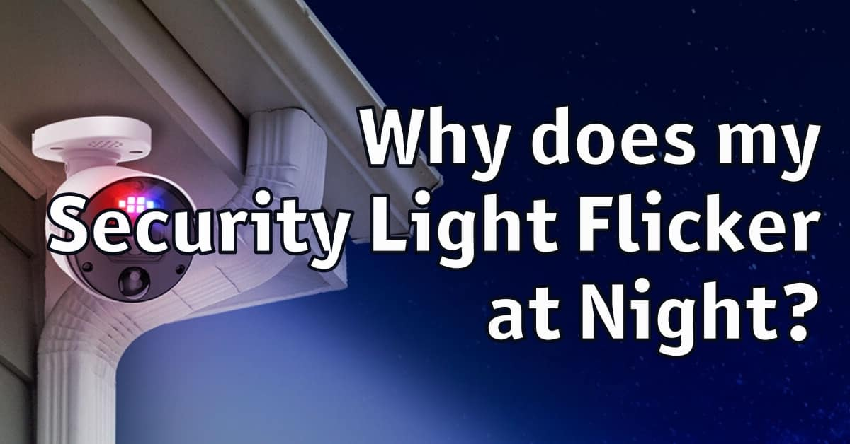 Why does my Security Light Flicker at Night?