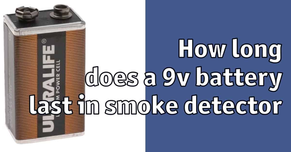 How long does a 9v battery last in smoke detector