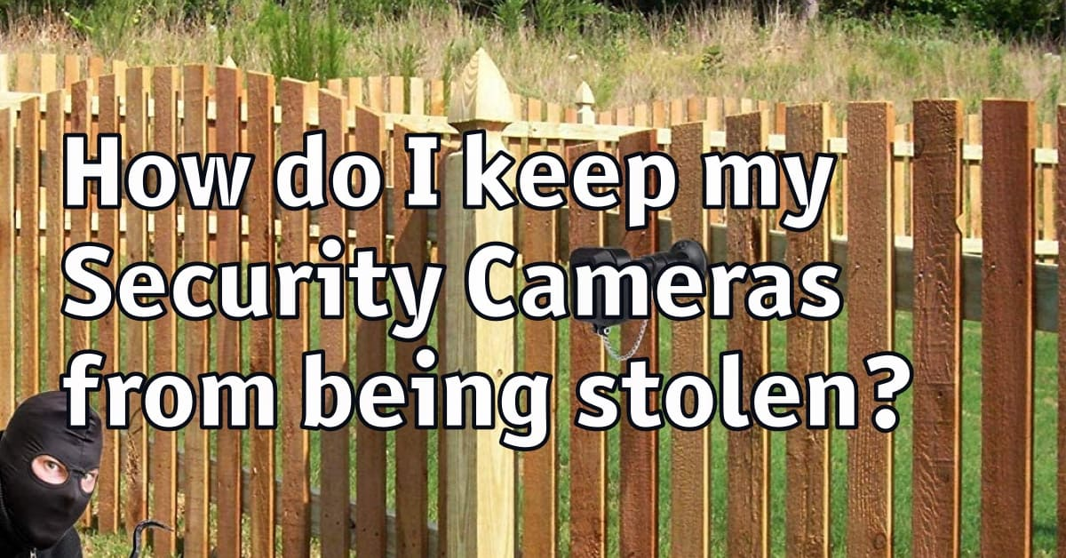 How do I keep my security cameras from being stolen?
