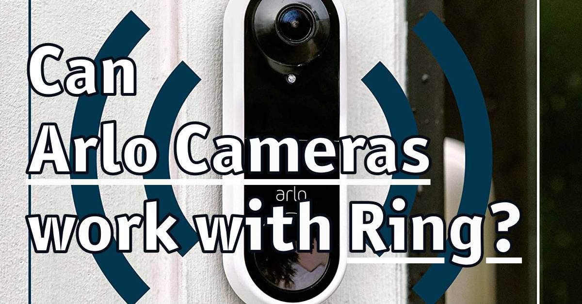 Can Arlo Cameras work with Ring?