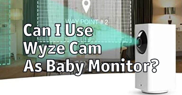 Can I Use Wyze Cam As Baby Monitor?
