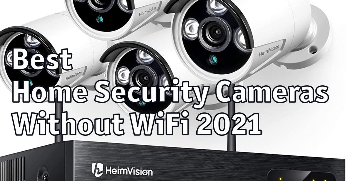 Best Home Security Cameras Without WiFi 2021