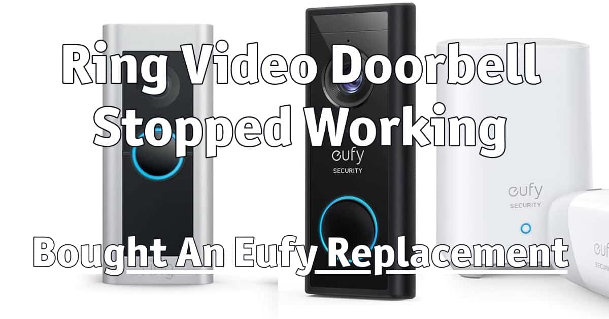 Ring Video Doorbell Stopped Working – I Bought An Eufy Replacement