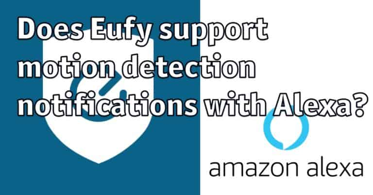 Does Eufy support motion detection notifications with Alexa?