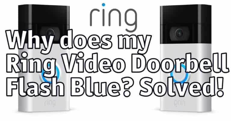 Why does my Ring Video Doorbell Flash Blue? Solved: 4 reasons